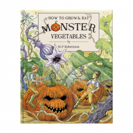 How To Grow And Eat Monster Vegetables a fun & fantastical children's book by M.P.Robertson by from you to me